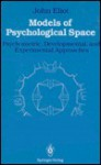 Models of Psychological Space: Psychometric, Developmental, and Experimental Approaches - John Eliot