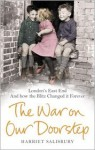 The War on Our Doorstep: London's East End and How the Blitz Changed it Forever - Harriet Salisbury, Museum of London