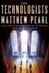 The Technologists (with Bonus Short Story the Professor's Assassin): A Novel - Matthew Pearl