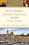 An A-To-Z Guide to Biblical Prophecy and the End Times - Anonymous Anonymous, J. Scott Duvall, J. Daniel Hays