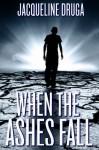 When the Ashes Fall - Jacqueline Druga, Jhanelle Miller, B. Fraser