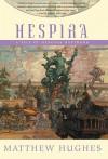 Hespira: A Tale of Henghis Hapthorn - Matthew Hughes