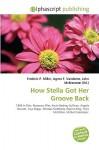 How Stella Got Her Groove Back - Frederic P. Miller, Agnes F. Vandome, John McBrewster