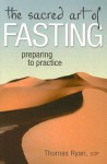 The Sacred Art of Fasting: Preparing to Practice - Thomas Ryan