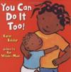 You Can Do It Too! - Karen Baicker, Ken Wilson-Max