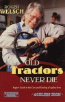 Old Tractors Never Die: Roger's Rules for the Care and Feeding of Tired Iron - Roger Welsch, Michael Dregni