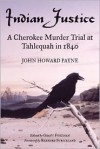 Indian Justice: A Cherokee Murder Trial at Tahlequah in 1840 - John Howard Payne, Grant Foreman, Rennard Strickland