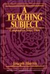 Teaching Subject, A: Composition Since 1966 - Joseph Harris