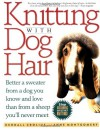 Knitting With Dog Hair: Better A Sweater From A Dog You Know and Love Than From A Sheep You'll Never Meet - Kendall Crolius