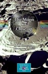 The Moon in Close-Up: A Next Generation Astronomer's Guide - John Wilkinson