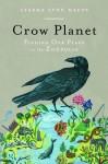 Crow Planet: Essential Wisdom from the Urban Wilderness - Lyanda Lynn Haupt