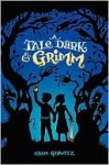 A Tale Dark and Grimm (A Tale Dark and Grimm, #1) - Adam Gidwitz