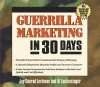 Guerilla Marketing in 30 Days - Jay Conrad Levinson, Al Lautenslager