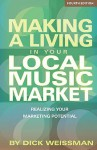 Making a Living in Your Local Music Market: Realizing Your Marketing Potential - Dick Weissman