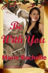 Be With You - Marie Rochelle