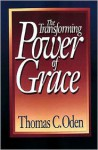 The Transforming Power of Grace - Thomas C. Oden