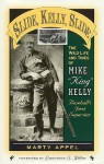 Slide, Kelly, Slide: The Wild Life and Times of Mike King Kelly - Marty Appel, Lawrence S. Ritter