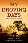 My Droving Days: Life on the Long Paddock - Peter Moore, Shirley Moore