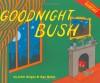 Goodnight Bush: A Parody - Erich Origen, Gan Golan