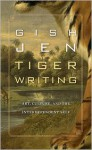 Tiger Writing: Art, Culture, and the Interdependent Self - Gish Jen