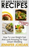 The Bride Diet Recipes: How to Lose Weight Fast and Look Amazing for Your Dream Wedding (Fit and Fabulous Secrets) - Jennifer Jordan