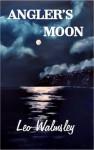 Angler's Moon - Leo Walmsley