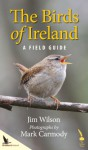Birds of Ireland: A Field Guide - Jim Wilson, Mark Carmody