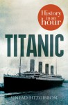 Titanic: History In An Hour - Sinead Fitzgibbon