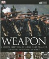 Weapon: A Visual History of Arms and Armour - Richard Holmes