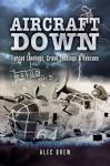 Aircraft Down: Forced Landings, Crash Landings & Rescues - Alec Brew