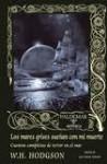 Los mares grises sueñan con mi muerte. Cuentos completos de terror en el mar - William Hope Hodgson, José María Nebreda
