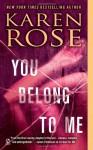 You Belong to Me (Romantic Suspense #12) - Karen Rose