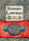 Na Casa do Rei Dragão (Rei Dragão, #1) - Stephen R. Lawhead, Manuel Cordeiro