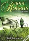 Traição Mortal (Série Mortal, #12) - J.D. Robb