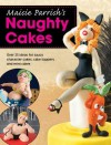 Maisie Parrish's Naughty Cakes: Over 25 Ideas for Saucy Character Cakes, Cake Toppers and Mini Cakes - Maisie Parrish