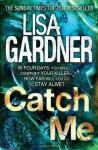 Catch Me. Lisa Gardner - Lisa Gardner