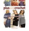 Plus Size Crochet: Fashions That Fit & Flatter - Margaret Hubert