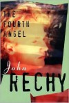 The Fourth Angel - John Rechy