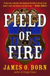 Field of Fire - James O. Born