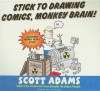 Stick to Drawing Comics, Monkey Brain!: Cartoonist Ignores Helpful Advice - Scott Adams, William Dufris