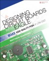 Designing Circuit Boards with Eagle: Make High-Quality PCBs at Low Cost - Matthew Scarpino