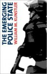 The Emerging Police State: Resisting Illegitimate Authority - William M. Kunstler, Michael Steven Smith, Michael Ratner