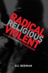 Radical, Religious, and Violent: The New Economics of Terrorism - Eli Berman