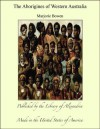 The Aborigines of Western Australia - Marjorie Bowen