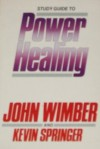 Study Guide to Power Healing - John Wimber, Kevin Springer