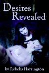 Desires Revealed - Rebeka Harrington