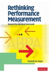 Rethinking Performance Measurement: Beyond the Balanced Scorecard - Marshall W. Meyer