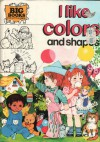 I Like Colors and Shapes (Big Books for Little Ones) - Brenda Apsley, Annabel Spenceley