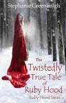 The Twistedly True Tale of Ruby Hood (Ruby Hood Series) - Stephanie Greenhalgh