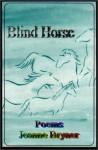 Blind Horse: Poems - Jeanne Bryner